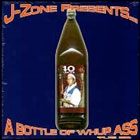 J-Zone Bottle of WhupmAss